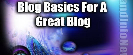 Blog Basics For A Great Blog